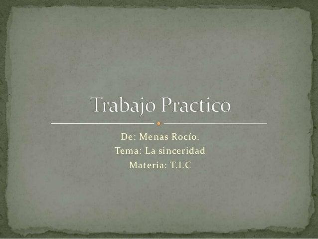 De: Menas Rocío.Tema: La sinceridad  Materia: T.I.C