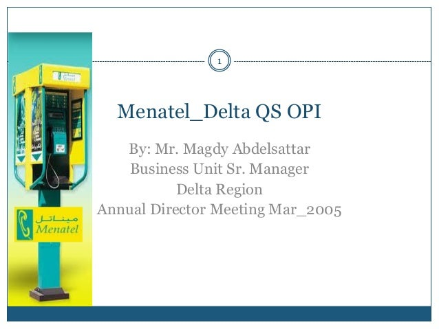 1  Menatel_Delta QS OPI   By: Mr. Magdy Abdelsattar    Business Unit Sr. Manager           Delta RegionAnnual Director Mee...