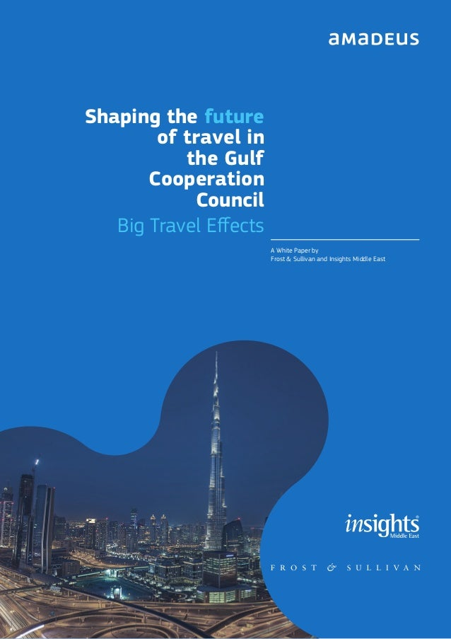 Big Travel Effects Shaping the future of travel in the Gulf Cooperation Council A White Paper by Frost & Sullivan and Insi...