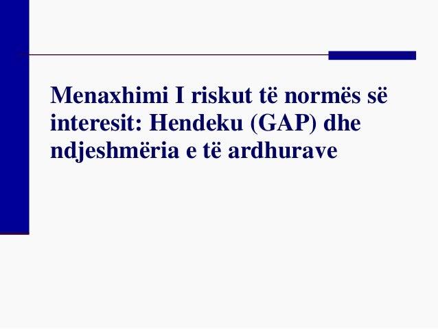 Menaxhimi I riskut të normës sëinteresit: Hendeku (GAP) dhendjeshmëria e të ardhurave