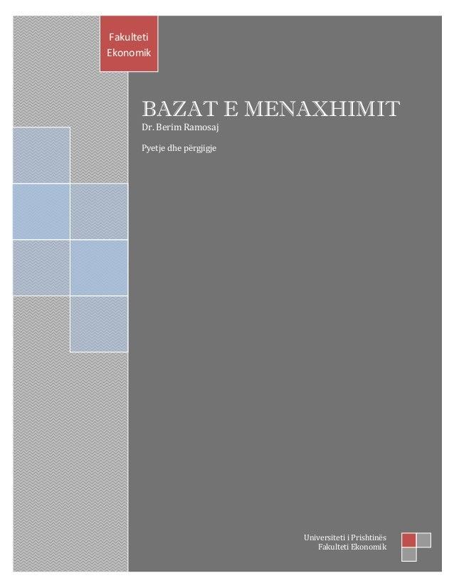 BAZAT E MENAXHIMIT Dr. Berim Ramosaj Pyetje dhe përgjigje Fakulteti Ekonomik Universiteti i Prishtinës Fakulteti Ekonomik
