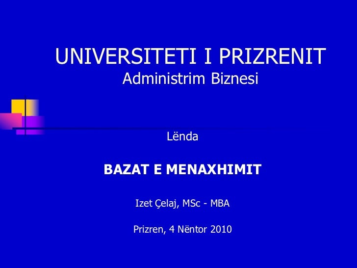 UNIVERSITETI I PRIZRENIT      Administrim Biznesi              Lënda    BAZAT E MENAXHIMIT       Izet Çelaj, MSc - MBA    ...