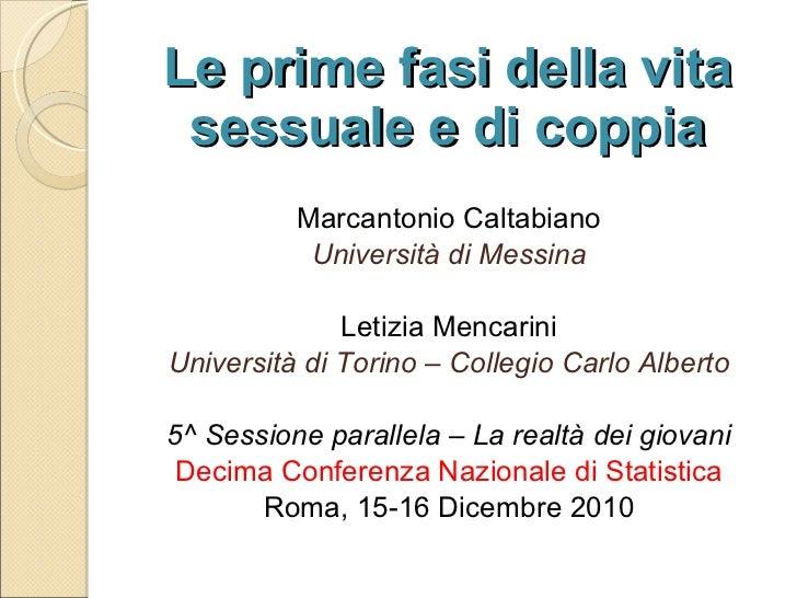 Le prime fasi della vita sessuale e di coppia Marcantonio Caltabiano Università di Messina Letizia Mencarini Università di...