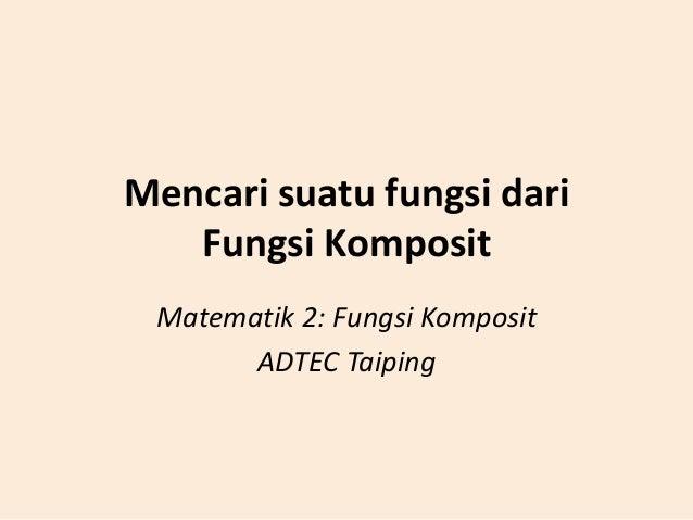 Mencari suatu fungsi dari Fungsi Komposit Matematik 2: Fungsi Komposit ADTEC Taiping