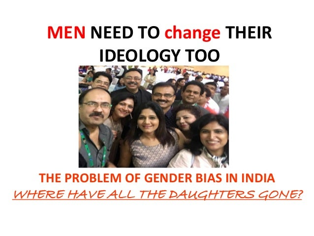 MEN NEED TO change THEIR IDEOLOGY TOO THE PROBLEM OF GENDER BIAS IN INDIA WHERE HAVE ALL THE DAUGHTERS GONE?
