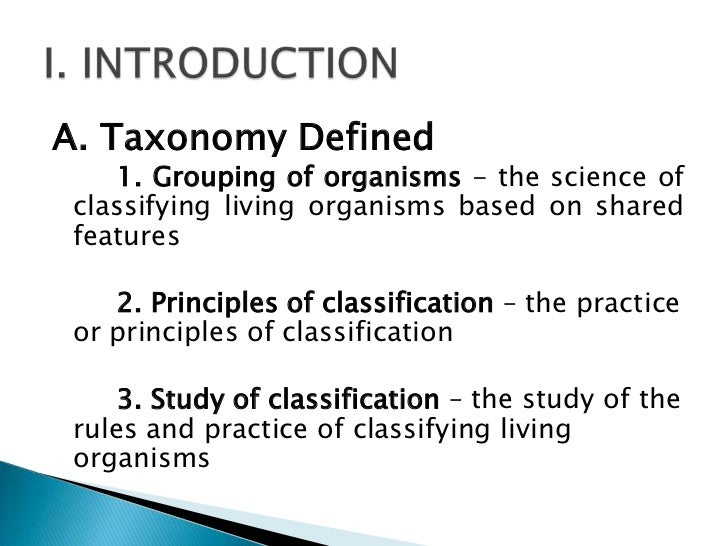 A. Taxonomy Defined    1. Grouping of organisms - the science of classifying living organisms based on shared features    ...