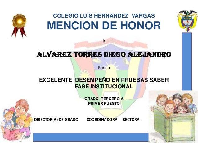 COLEGIO LUIS HERNANDEZ VARGAS     MENCION DE HONOR                              A ALVAREZ TORRES DIEGO ALEJANDRO          ...