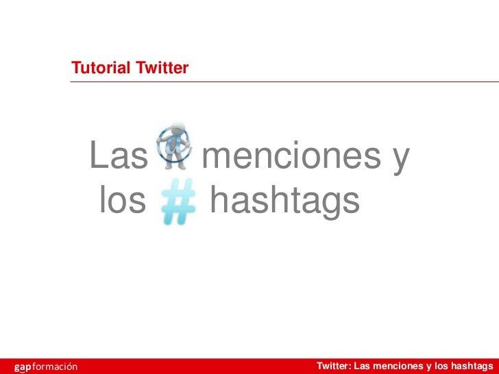 Tutorial Twitter                Las           menciones y                los           hashtagsgap formación              ...
