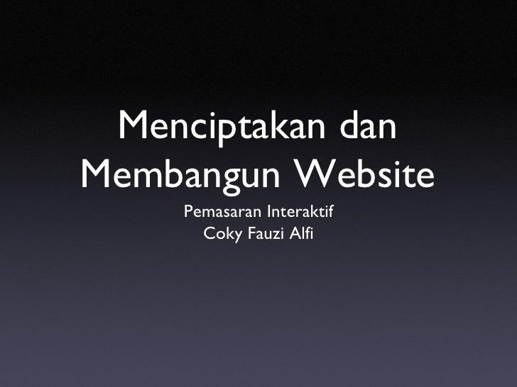 Menciptakan dan Membangun Website <ul><li>Pemasaran Interaktif Coky Fauzi Alfi </li></ul>