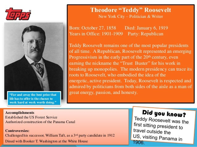 """Theodore """"Teddy"""" RooseveltNew York City – Politician & WriterBorn: October 27, 1858 Died: January 6, 1919Years in Office: ..."""