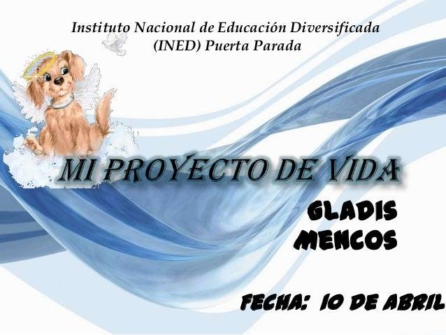 Gladis Mencos Instituto Nacional de Educación Diversificada (INED) Puerta Parada Fecha: 10 de abril