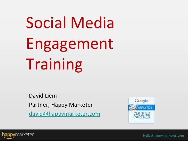 Social MediaEngagementTrainingDavid LiemPartner, Happy Marketerdavid@happymarketer.com                          Hello@happ...