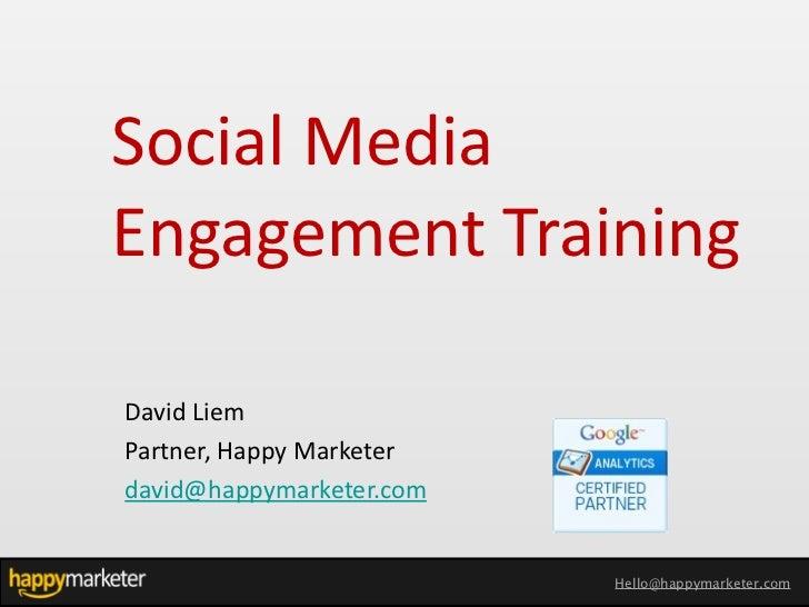 Social Media Engagement TrainingDavid Liem Partner, Happy Marketerdavid@happymarketer.com                   ...