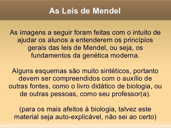 As imagens a seguir foram feitas com o intuito de ajudar os alunos a entenderem os princípios gerais das leis de Mendel, o...