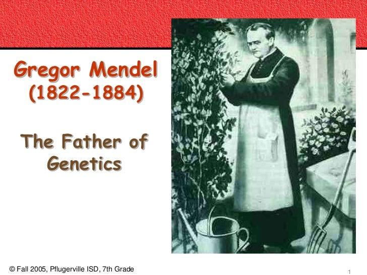 Gregor Mendel      (1822-1884)   The Father of     Genetics                                           copyright cmassengal...
