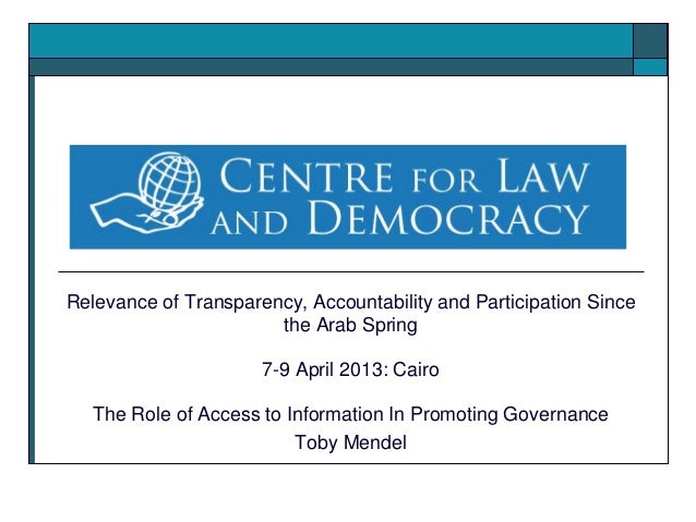 Relevance of Transparency, Accountability and Participation Sincethe Arab Spring7-9 April 2013: CairoThe Role of Access to...