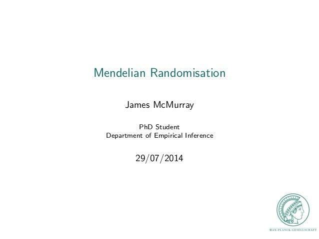 Mendelian Randomisation James McMurray PhD Student Department of Empirical Inference 29/07/2014