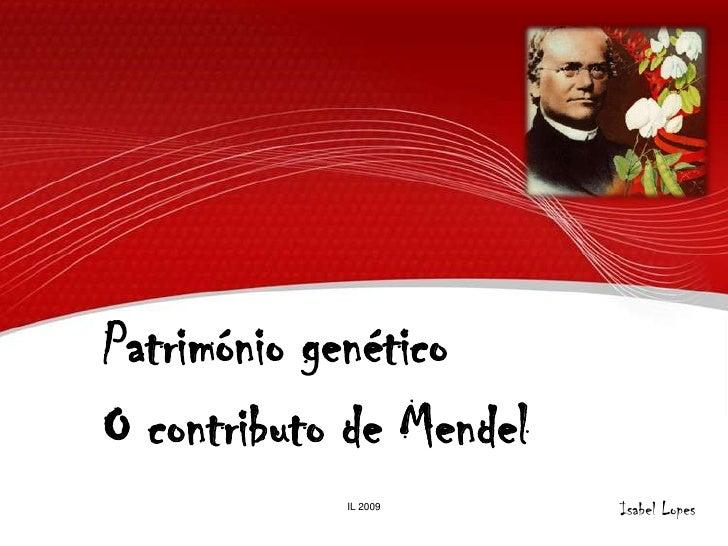 Património genéticoO contributo de Mendel<br />Isabel Lopes<br />IL 2009<br />