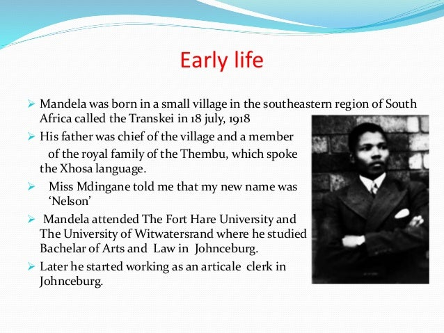 early life of nelson mandela history essay Final essay: assignment read  early life nelson mandela was born rolihlahla  it was during this period that mandela developed an interest in african history,.