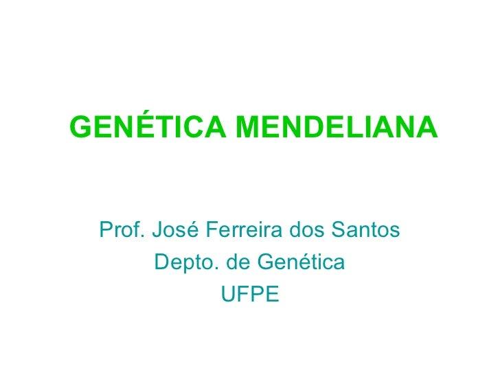 GENÉTICA MENDELIANA Prof. José Ferreira dos Santos       Depto. de Genética             UFPE