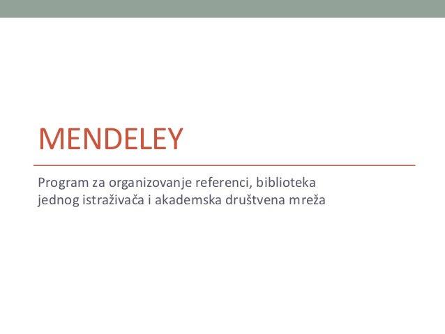 MENDELEY  Program za organizovanje referenci, biblioteka  jednog istraživača i akademska društvena mreža