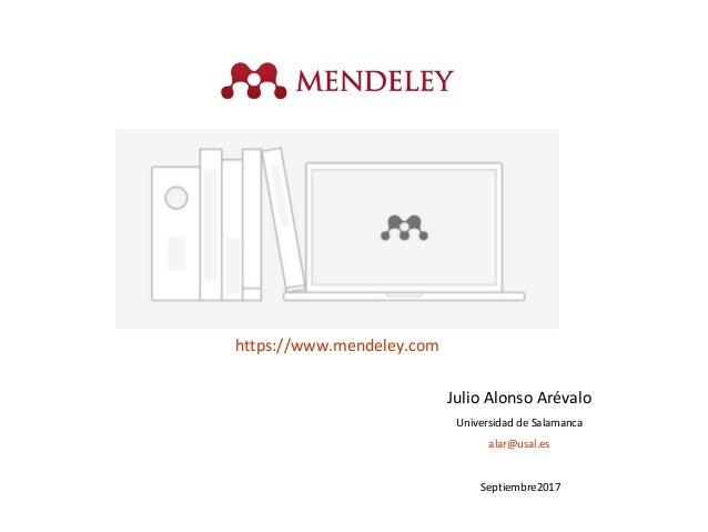 Julio Alonso Arévalo Universidad de Salamanca alar@usal.es Septiembre2017 https://www.mendeley.com