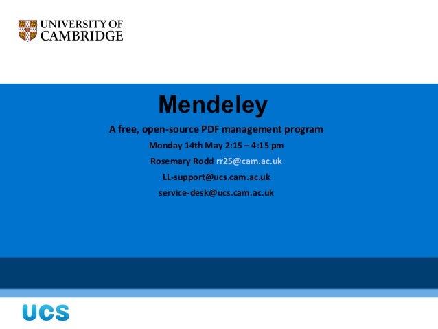 MendeleyA free, open-source PDF management program       Monday 14th May 2:15 – 4:15 pm        Rosemary Rodd rr25@cam.ac.u...