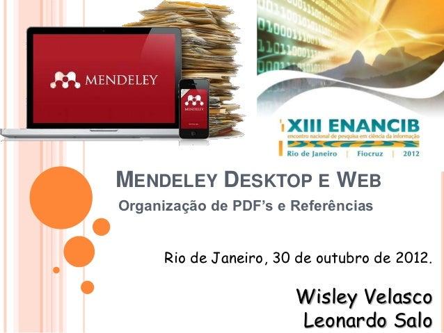 MENDELEY DESKTOP E WEBOrganização de PDF's e Referências      Rio de Janeiro, 30 de outubro de 2012.                      ...