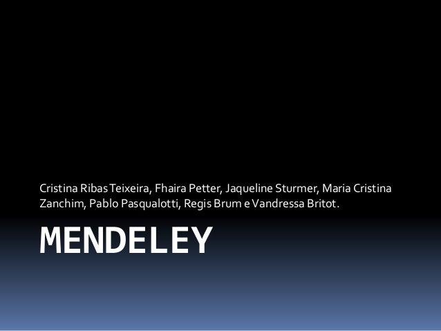 MENDELEY Cristina RibasTeixeira, Fhaira Petter, Jaqueline Sturmer, Maria Cristina Zanchim, Pablo Pasqualotti, Regis Brum e...