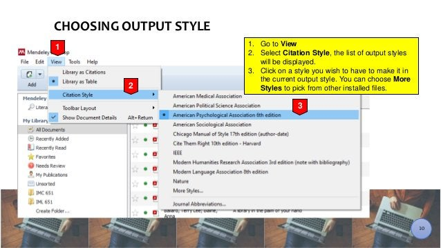 CHOOSING OUTPUT STYLE 1. Go to View 2. Select Citation Style, the list of output styles will be displayed. 3. Click on a s...