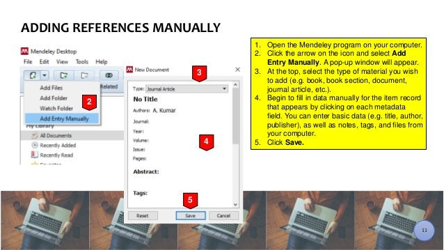 1. Open the Mendeley program on your computer. 2. Click the arrow on the icon and select Add Entry Manually. A pop-up wind...