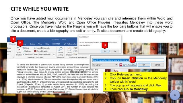 CITE WHILE YOU WRITE Once you have added your documents in Mendeley you can cite and reference them within Word and Open O...