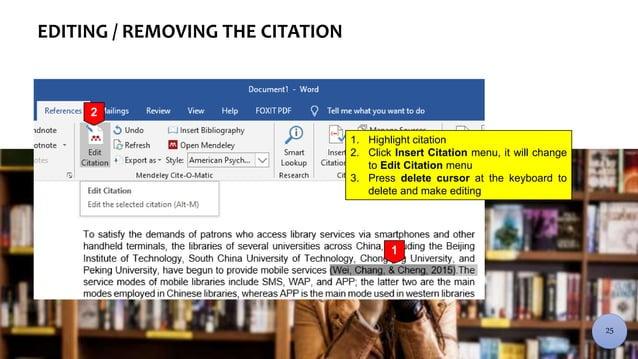 EDITING / REMOVING THE CITATION 1. Highlight citation 2. Click Insert Citation menu, it will change to Edit Citation menu ...