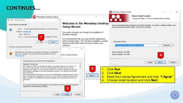 """CONTINUES… 1 3 2 4 1. Click Run 2. Click Next 3. Read the License Agreement and click """"I Agree"""" 4. Choose install location..."""