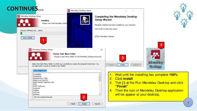 CONTINUES… 1 3 2 1. Wait until the installing has complete 100% 2. Click Install 3. Tick (/) at the Run Mendeley Desktop a...