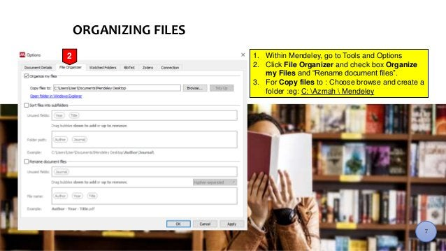 """1. Within Mendeley, go to Tools and Options 2. Click File Organizer and check box Organize my Files and """"Rename document f..."""