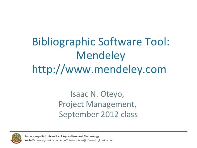 Bibliographic Software Tool:             Mendeley    http://www.mendeley.com                            Isaac N. Oteyo,   ...