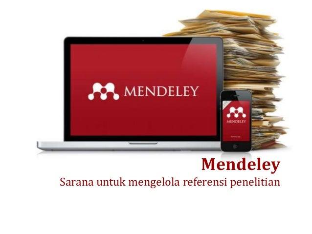 Mendeley Sarana untuk mengelola referensi penelitian