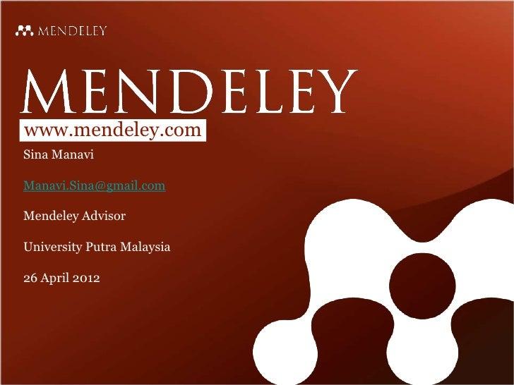 www.mendeley.comSina ManaviManavi.Sina@gmail.comMendeley AdvisorUniversity Putra Malaysia26 April 2012
