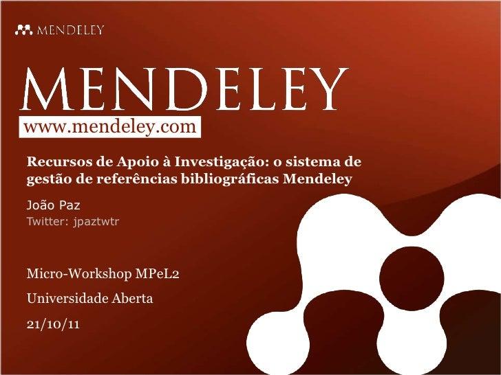 www.mendeley.comRecursos de Apoio à Investigação: o sistema degestão de referências bibliográficas MendeleyJoão PazTwitter...