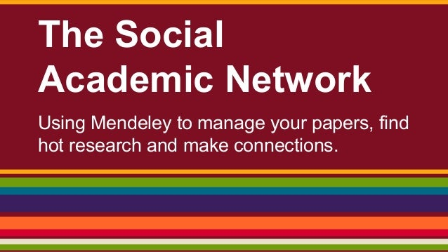 The Social Academic Network Using Mendeley to manage your papers, find hot research and make connections.