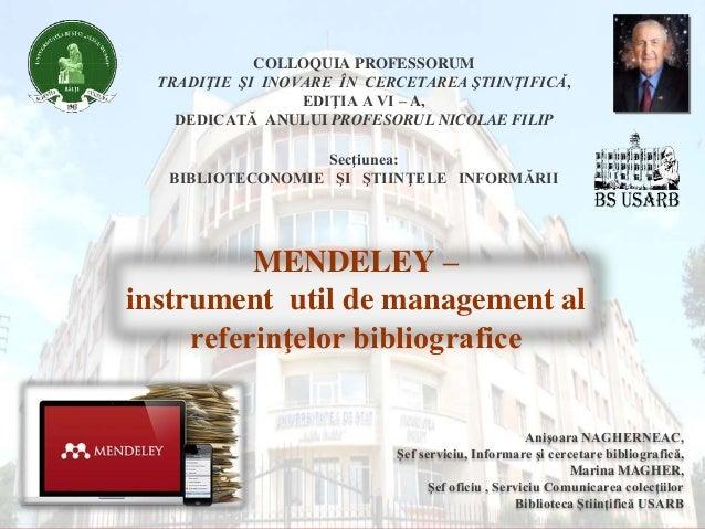 MENDELEY – instrument util de management al referinţelor bibliografice COLLOQUIA PROFESSORUM TRADIŢIE ŞI INOVARE ÎN CERCET...
