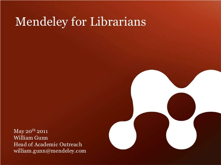 Mendeley for Librarians<br />May 20th 2011<br />William GunnHead of Academic Outreach<br />william.gunn@mendeley.com<br />