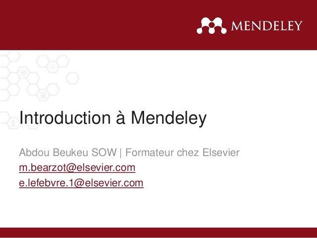Introduction à Mendeley Abdou Beukeu SOW | Formateur chez Elsevier m.bearzot@elsevier.com e.lefebvre.1@elsevier.com
