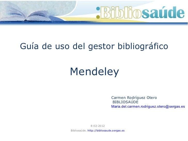 Mendeley Guía de uso del gestor bibliográfico  Carmen Rodríguez Otero BIBLIOSAÚDE [email_address]   8-02-2012 Bibliosaúde....