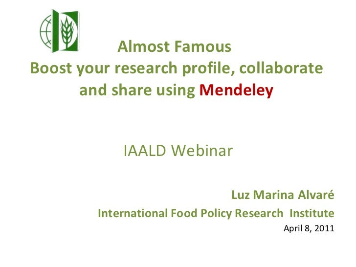 Almost Famous   Boost your research profile, collaborate and share using  Mendeley <ul><li>IAALD Webinar </li></ul><ul><li...