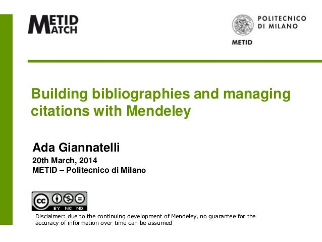 Building bibliographies and managing citations with Mendeley Ada Giannatelli 20th March, 2014 METID – Politecnico di Milan...