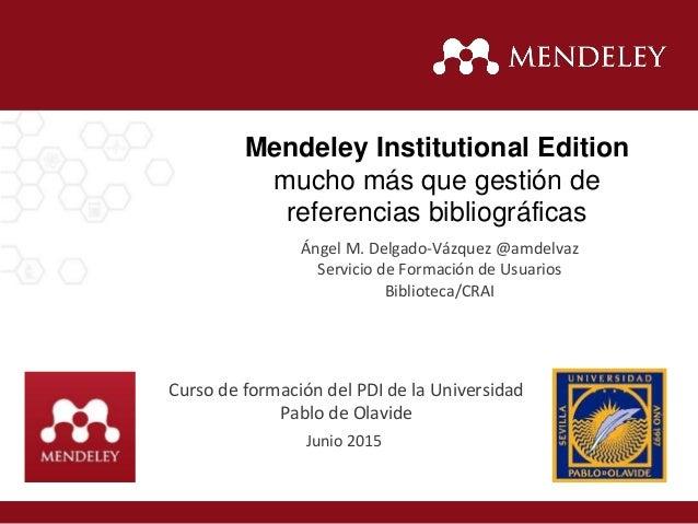 Mendeley Institutional Edition mucho más que gestión de referencias bibliográficas Curso de formación del PDI de la Univer...