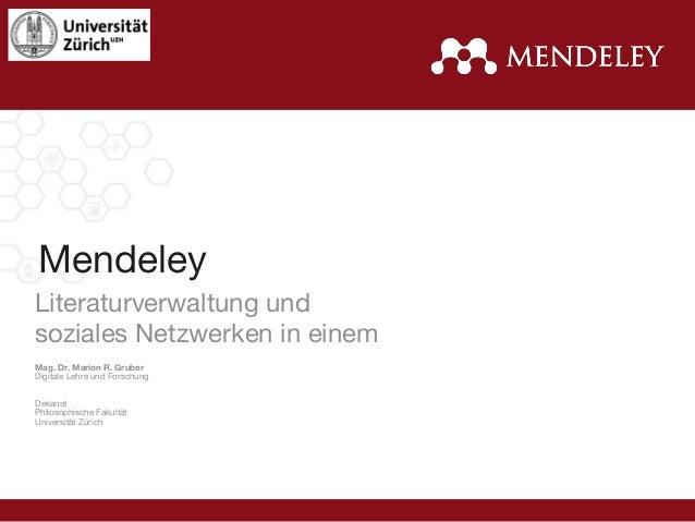 Mendeley Literaturverwaltung und  soziales Netzwerken in einem Mag. Dr. Marion R. Gruber Digitale Lehre und Forschung   D...