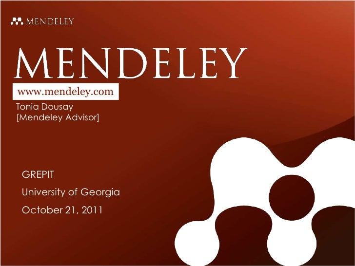 www.mendeley.comTonia Dousay[Mendeley Advisor] GREPIT University of Georgia October 21, 2011